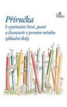 Hana Mikulenková, Radek Malý: Příručka k vyučování čtení, psaní, aliteratuře v prvním ročníku základní školy cena od 302 Kč