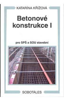 Katarína Křížová: Betonové konstrukce I pro SPŠ a SOU stavební cena od 206 Kč