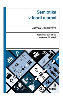 Jarmila Doubravová: Sémiotika v teorii a praxi cena od 192 Kč
