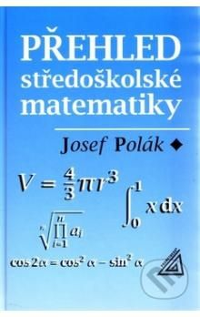 Josef Polák: Přehled středoškolské matematiky cena od 268 Kč