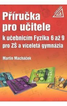 Martin Macháček: Příručka pro učitele k učebnicím Fyzika 6 až 9 pro ZŠ a víceletá gymnázia cena od 257 Kč