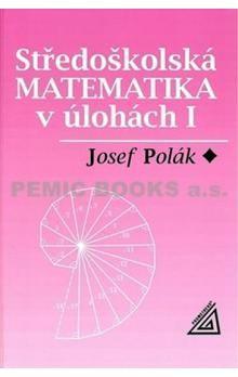 Josef Polák: Středoškolská matematika v úlohách I cena od 226 Kč
