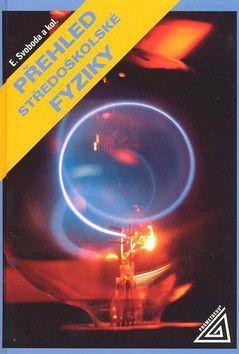 Emanuel Svoboda: Přehled středoškolské fyziky cena od 318 Kč