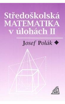 Josef Polák: Středoškolská matematika v úlohách II cena od 399 Kč
