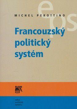 Michel Perottino: Francouzský politický systém cena od 220 Kč