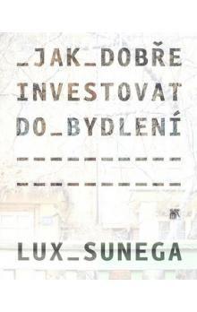 Martin Lux, Petr Sunega: Jak dobře investovat do bydlení cena od 127 Kč