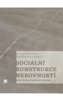 Olga Šmídová, Jadwiga Šanderová: Sociální konstrukce nerovností pod kvalitativní lupou cena od 203 Kč