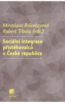 Miroslava Rakoczyová, Robert Trbola: Sociální integrace přistěhovalců v České republice cena od 176 Kč