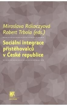 Robert Trbola, Miroslava Rakoczyová: Sociální integrace přistěhovalců v České republice cena od 175 Kč