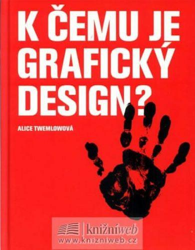 Alice Twemlow: K čemu je grafický design? cena od 319 Kč