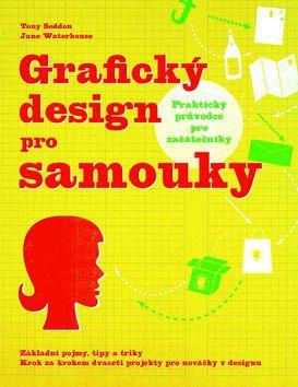 Tony Seddon, Jane Waterhouse: Grafický design pro samouky - Praktický průvodce pro začátečníky cena od 319 Kč