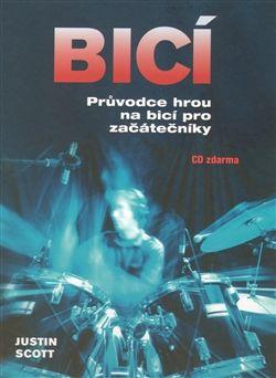 Justin Scott: Bicí - Průvodce hrou na bicí pro začátečníky + CD cena od 319 Kč