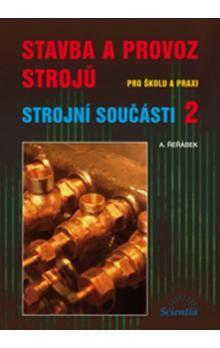 Antonín Řeřábek: Stavba a provoz strojů - Strojní součásti 2 cena od 216 Kč