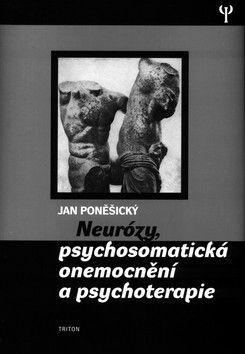 Jan Poněšický: Neurózy, psychosomatická onemocnění a psychoterapie (E-KNIHA) cena od 158 Kč