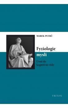 Marek Petrů: Fyziologie mysli. Úvod do kognitivní vědy cena od 249 Kč