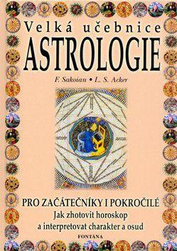 Frances Louis S. Sakoian Acker: Velká učebnice Astrologie cena od 278 Kč