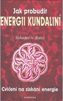 Sukadev Volker Bretz: Jak probudit energii kundaliní: o božské prasíle v nás cena od 193 Kč