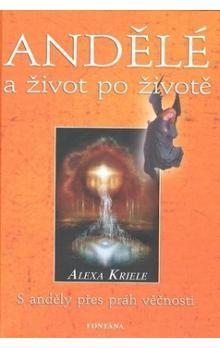 Alexa Kriele: Andělé a život po životě cena od 207 Kč
