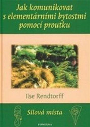 Ilse Rendtorff: Jak komunikovat s elementárními bytostmi pomocí proutku cena od 156 Kč