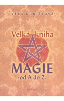 Věra Kubištová - Škochová: Velká kniha magie od A do Z cena od 217 Kč