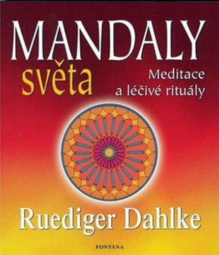 Ruediger Dahlke: Mandaly světa - Meditace a léčivé rituály cena od 186 Kč