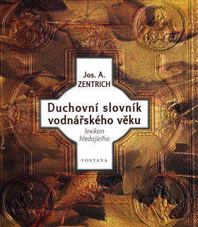 Josef A. Zentrich: Duchovní slovník vodnářského věku cena od 188 Kč