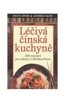 Zhao Zhuo, George Ellis: Léčivá čínská kuchyně cena od 242 Kč