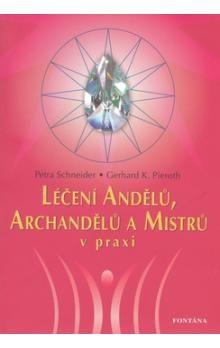 Petra Schneider, Gerhard K. Pieroth: Léčení Andělů, Archandělů a Mistrů v praxi cena od 184 Kč