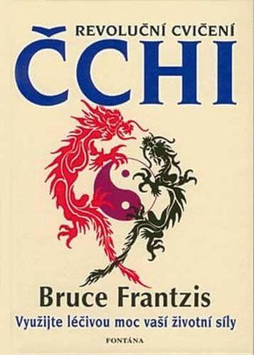Bruce Frantzis: Revoluční cvičení Čchi cena od 224 Kč