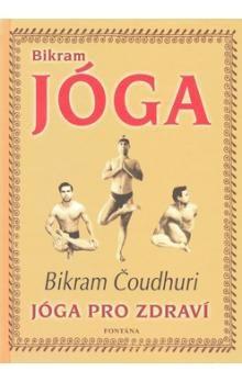 Bikram Čoudhuri: Bikram Jóga cena od 229 Kč