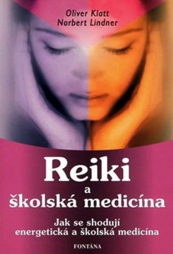 Oliver Klatt: Reiky a školská medicína cena od 154 Kč
