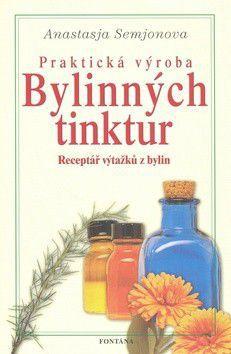 Anastasia Semjonova: Praktická výroba bylinných tinktur cena od 0 Kč