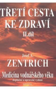 Josef A. Zentrich: Třetí cesta ke zdraví II.díl cena od 166 Kč