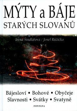 Irena Šindlářová: Mýty a báje starých Slovanů cena od 159 Kč