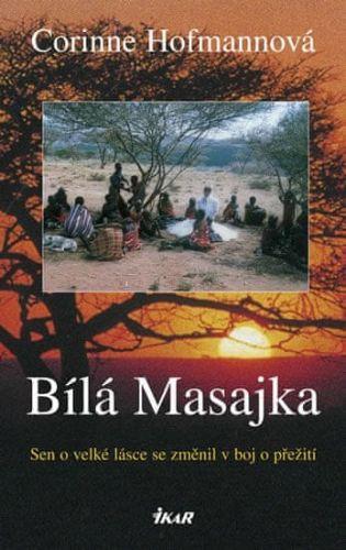 Corinne Hofmann: Bílá Masajka - Sen o velké lásce se změnil v boj o přežití cena od 223 Kč