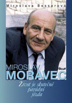 Miroslava Besserová: Miroslav Moravec Život je skutečně parádní jízda cena od 197 Kč
