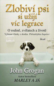 John Grogan: Zlobiví psi si užijí víc legrace cena od 209 Kč