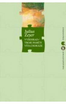 Julius Zeyer: Vyšehrad/Troje paměti Víta Choráze cena od 176 Kč