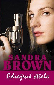 Sandra Brown: Odražená střela cena od 223 Kč