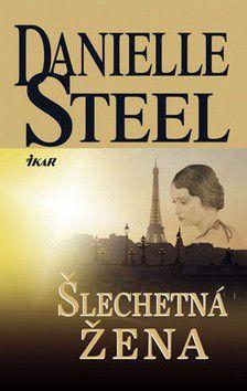 Danielle Steel: Šlechetná žena cena od 0 Kč