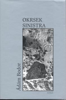 Ádám Bodor: Okrsek Sinistra cena od 157 Kč