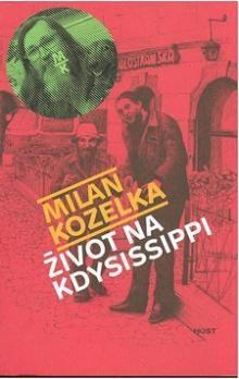 Milan Kozelka: Život na Kdysissippi cena od 153 Kč