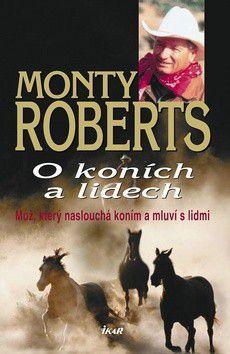 Monty Roberts: O koních a lidech - Muž, který naslouchá koním a mluví s lidmi cena od 0 Kč