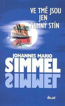 Johannes Mario Simmel: Ve tmě jsou jen temný stín cena od 85 Kč