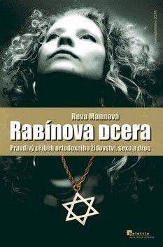 Mannová Reva: Rabínova dcera – Pravdivý příběh sexu, drog a ortodoxního židovství cena od 198 Kč