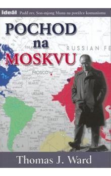 Thomas J. Ward: Pochod na Moskvu cena od 143 Kč