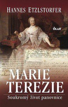 Hannes Etzlstorfer: Marie Terezie - Soukromý život panovnice cena od 183 Kč