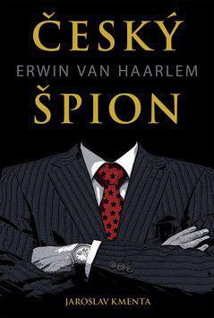 Jaroslav Kmenta: Český špion Erwin van Haarlem - 2. vydání cena od 223 Kč