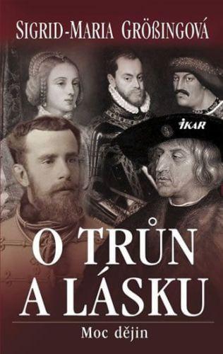 Sigrid-Maria Größing: O trůn a lásku - Moc dějin cena od 183 Kč