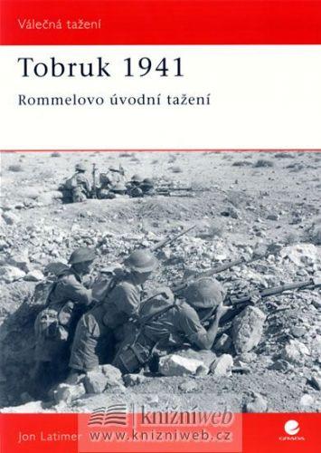 Latimer Jon: Tobruk 1941 - Rommelovo úvodní tažení cena od 75 Kč